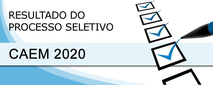 Resultado do Processo Seletivo CAEM 2020
